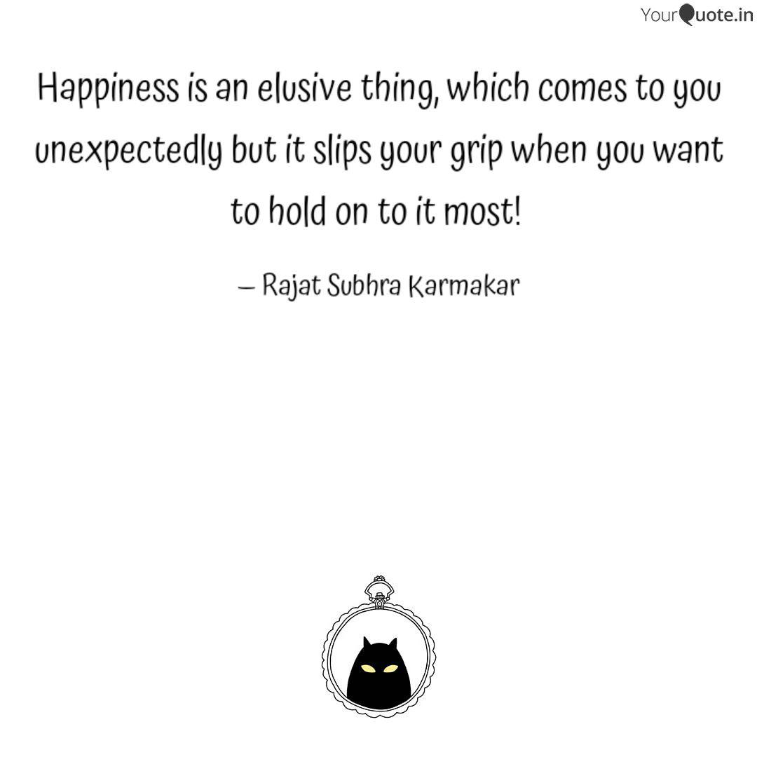happiness is an elusive t quotes writings by rajat subhra