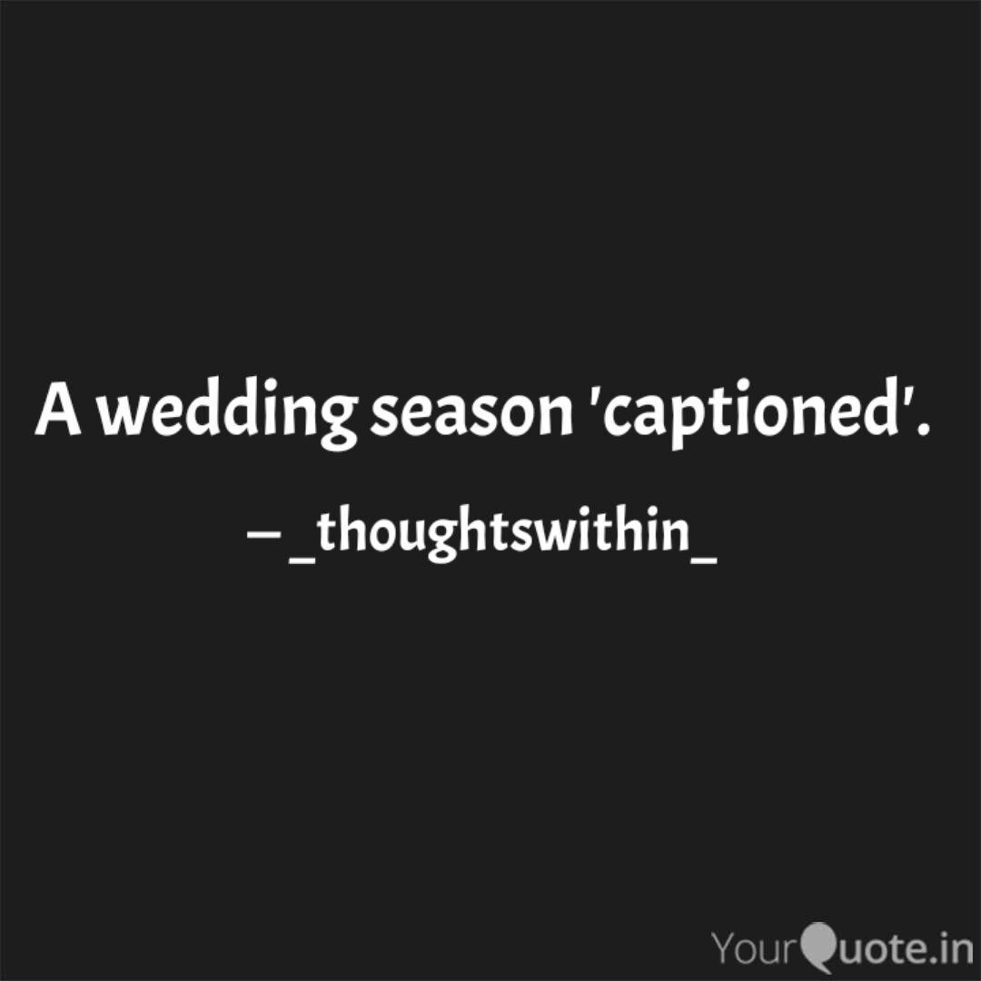a wedding season caption quotes writings by dixit solanki