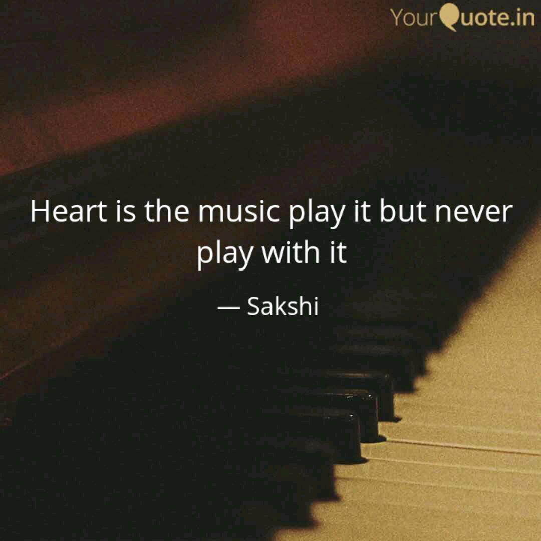 Heart Is The Music Play I Quotes Writings By Sakshi Yourquote