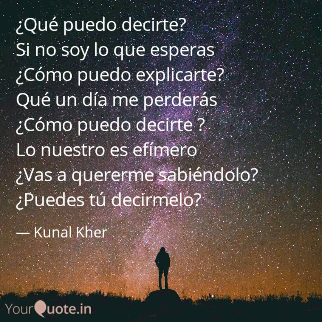 Que Puedo Decirte Si No Quotes Writings By Kunal Kher Yourquote