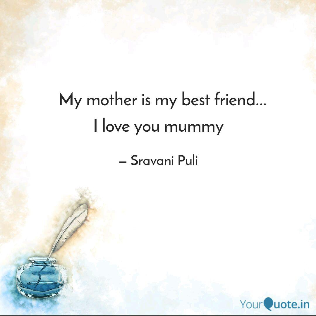 My Mother Is My Best Fr Quotes Writings By Sravani Puli