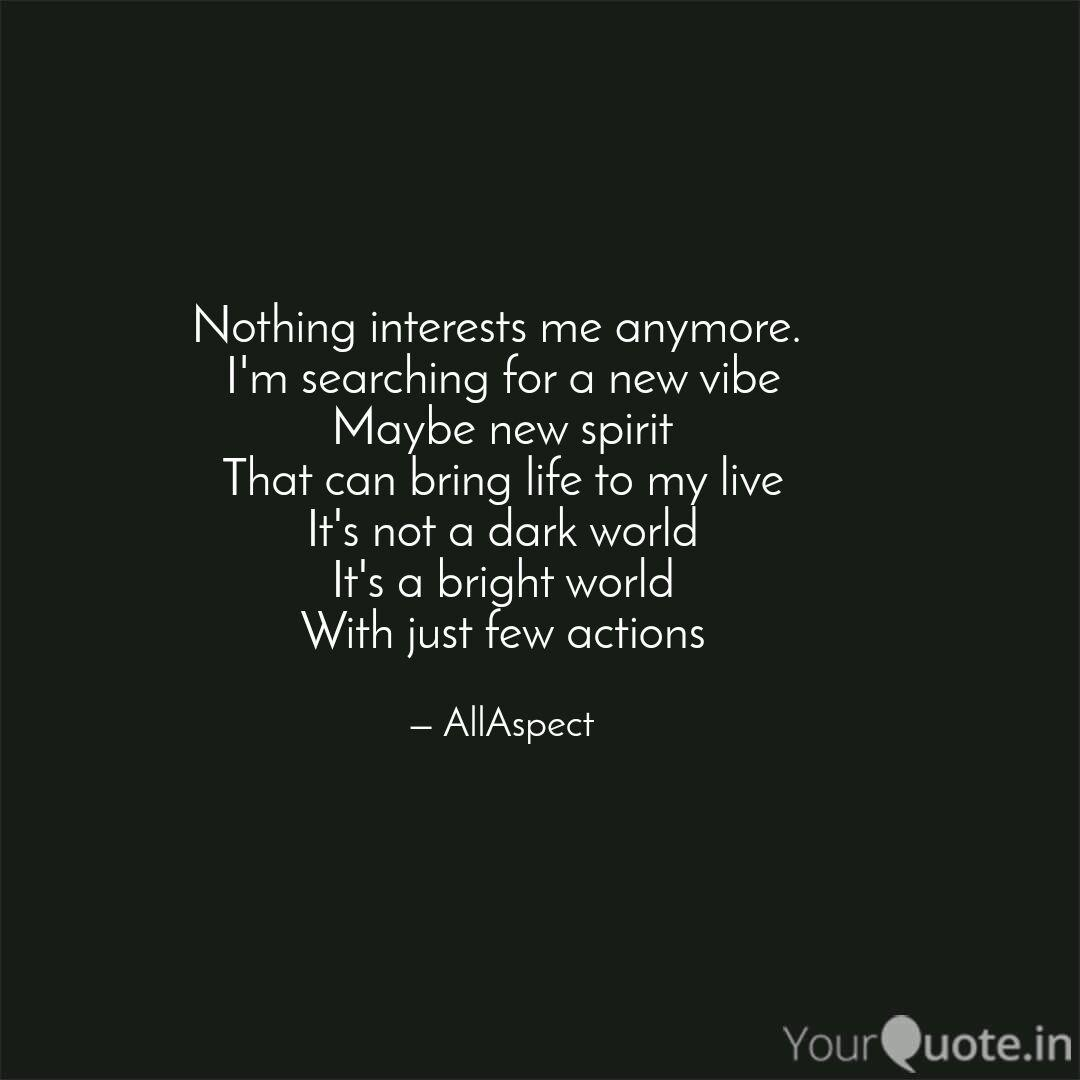Nothing Interests Me Anymore - love quotes