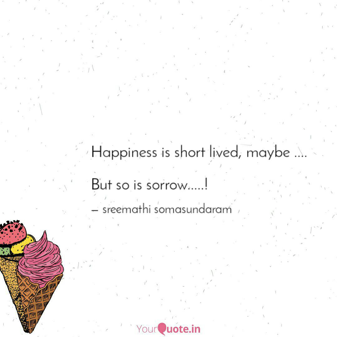 Happiness is short lived,... | Quotes & Writings by ...