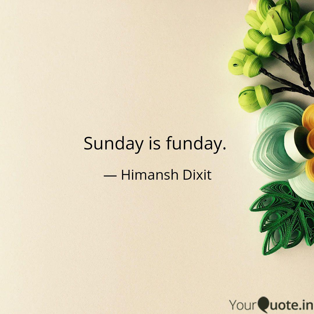Sunday is funday. | Quotes & Writings by Himansh Dixit ...