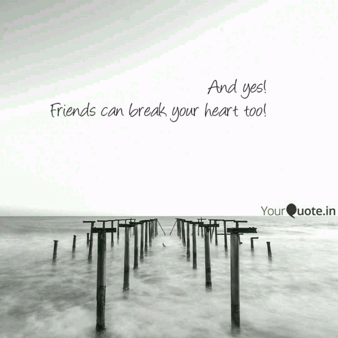 And yes! Friends can brea...   Quotes & Writings by Swati Singh   YourQuote