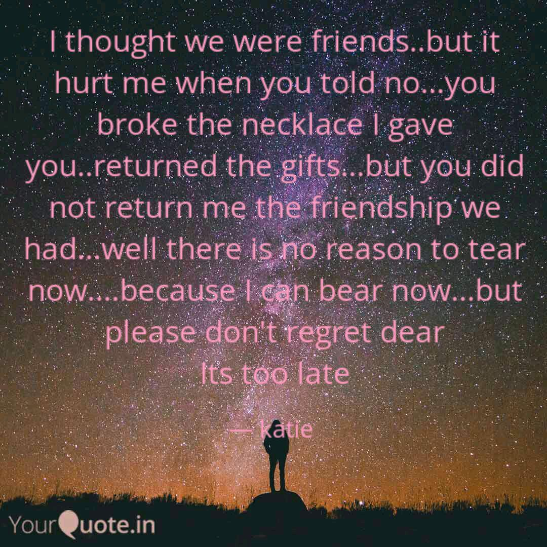 I thought we were friends... | Quotes & Writings by katie ...