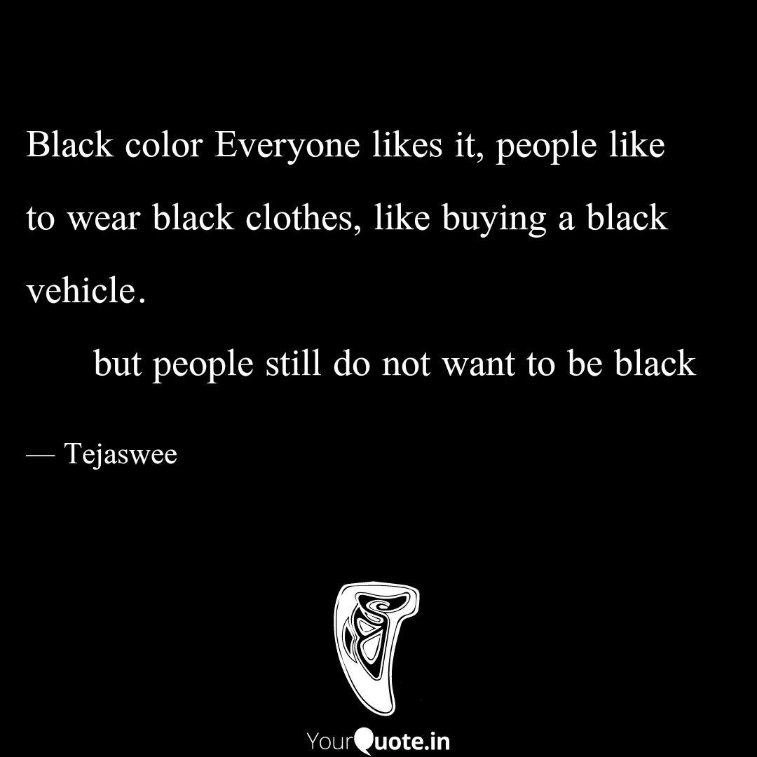 Black Color Everyone Like Quotes Writings By Tejaswee