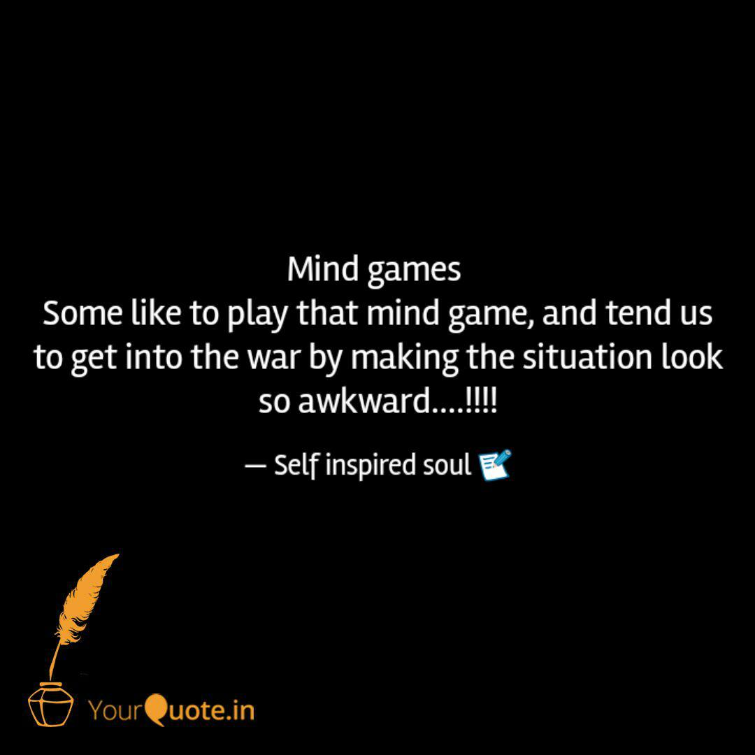 Mind games Some like to ...   Quotes & Writings by Gaurav ...
