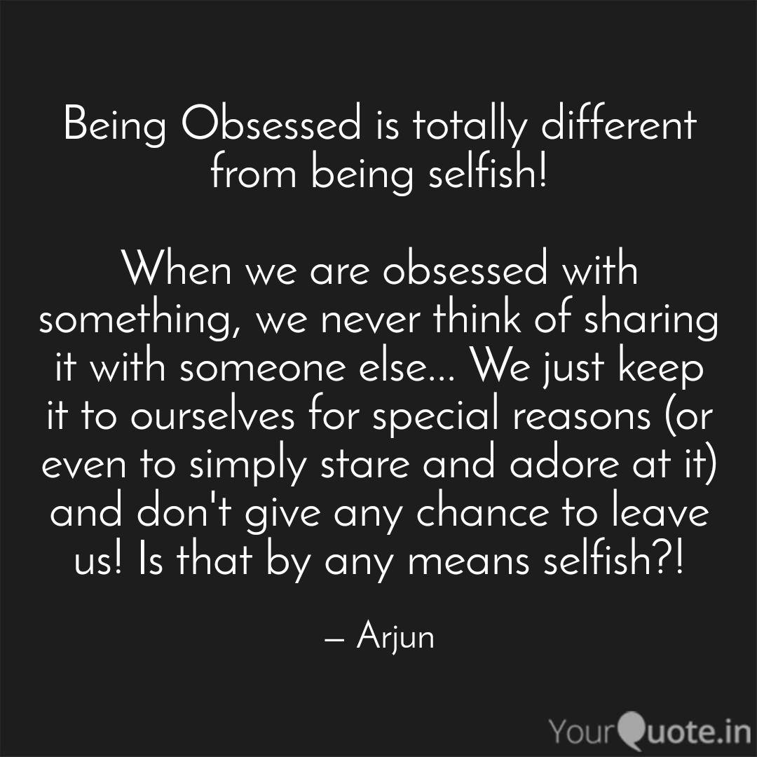 Being Obsessed Is Totally Quotes Writings By Arjun Sudhakar