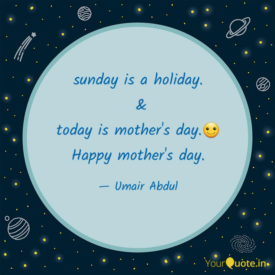 sunday is a holiday. & t  Quotes & Writings by Umair Abdul
