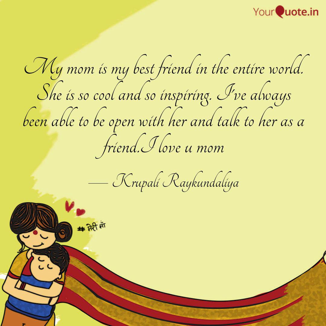 My Mom Is My Best Friend Quotes Writings By Krupali