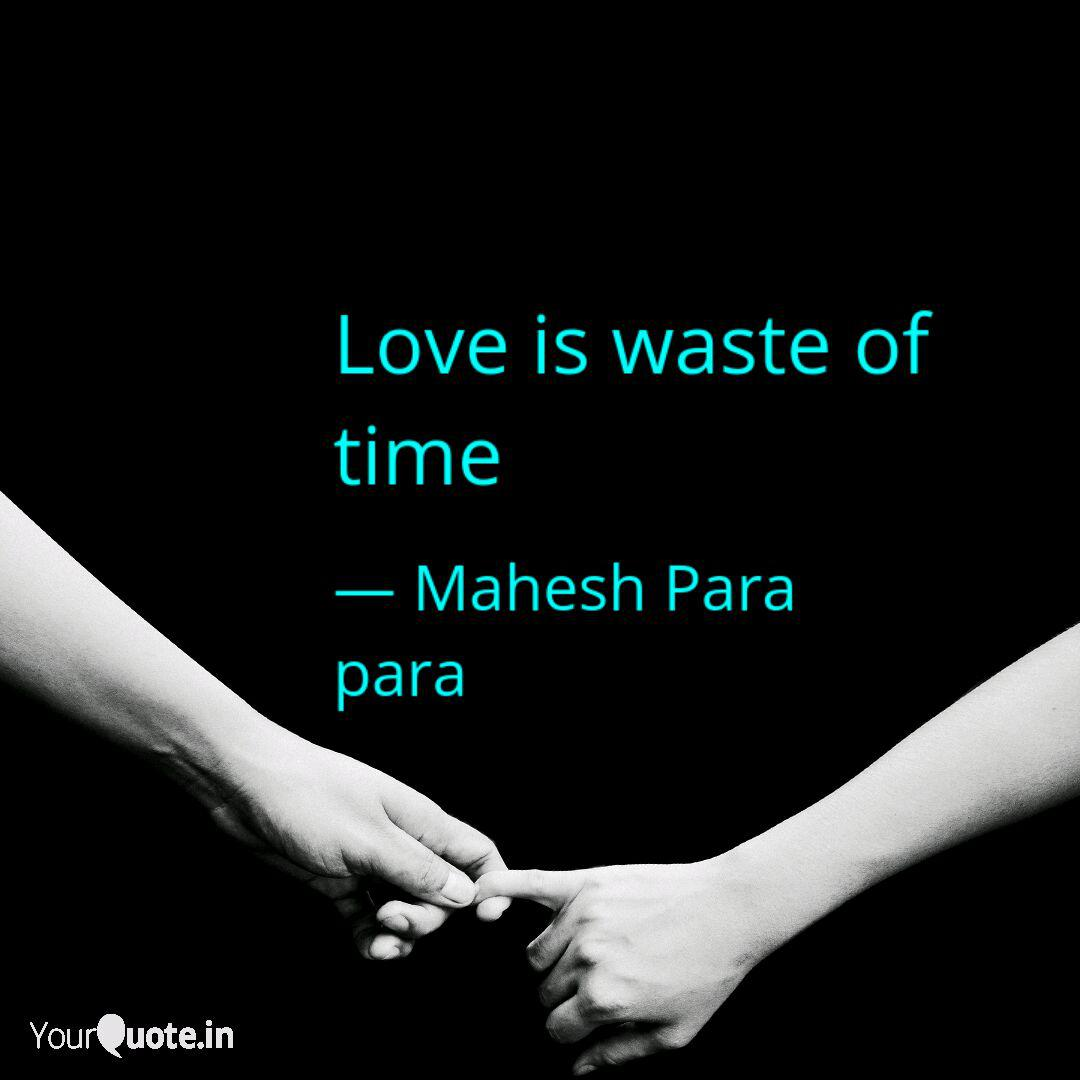love is waste of time quotes writings by mahesh para para