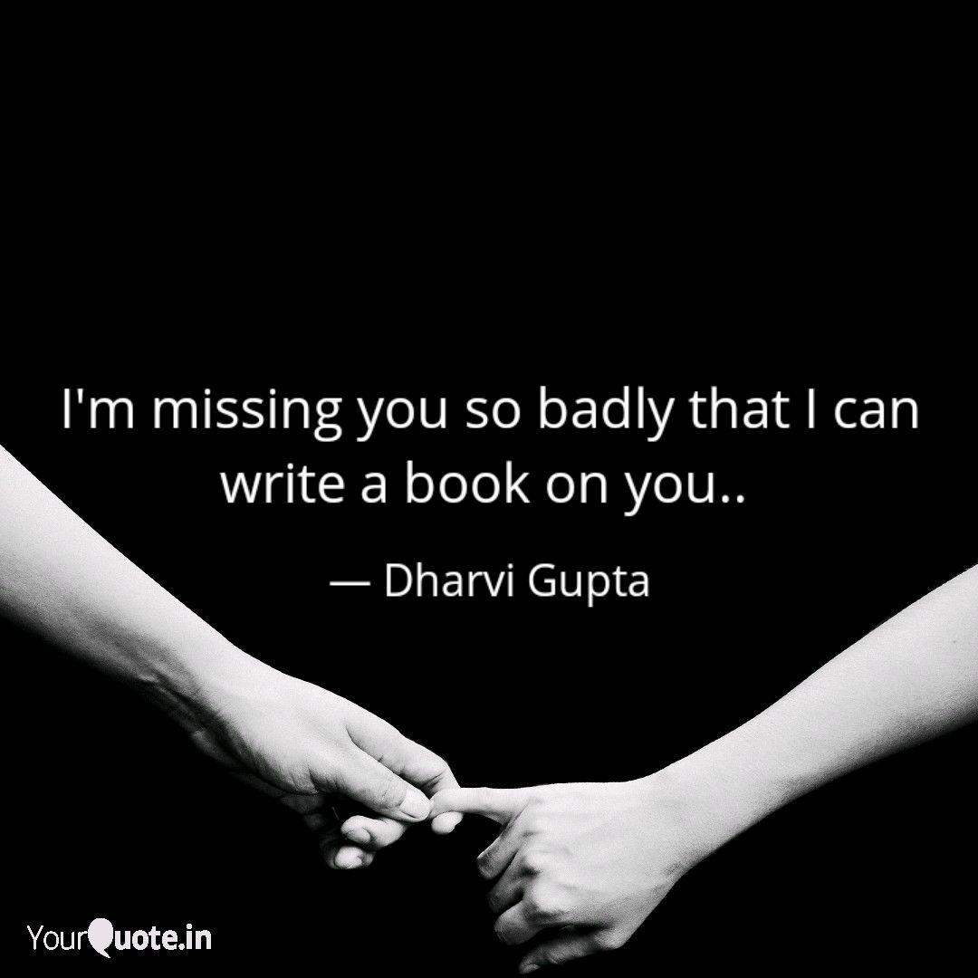 I\'m missing you so badly ... | Quotes & Writings by Dharvi ...