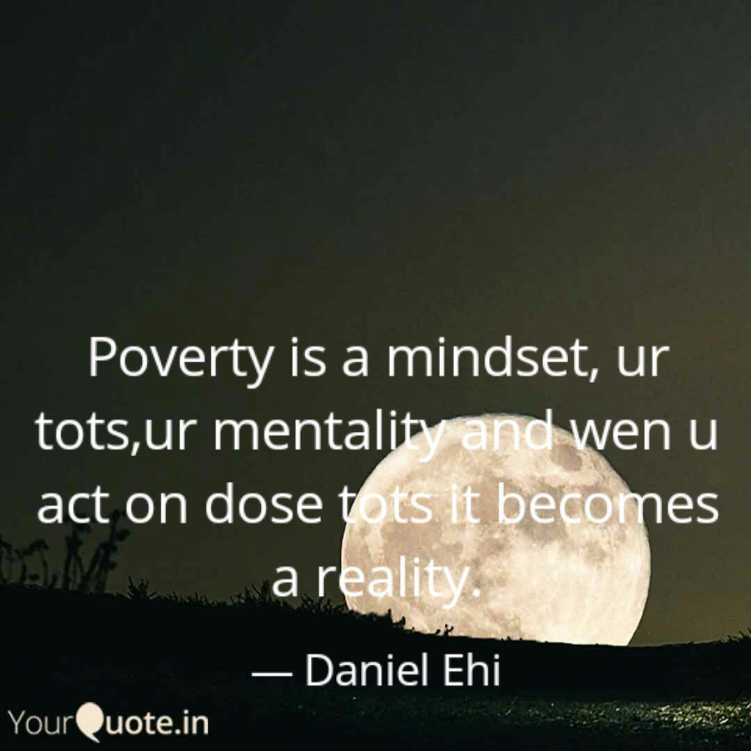 Poverty Is A Mindset Ur Quotes Writings By Daniel Ehi Yourquote