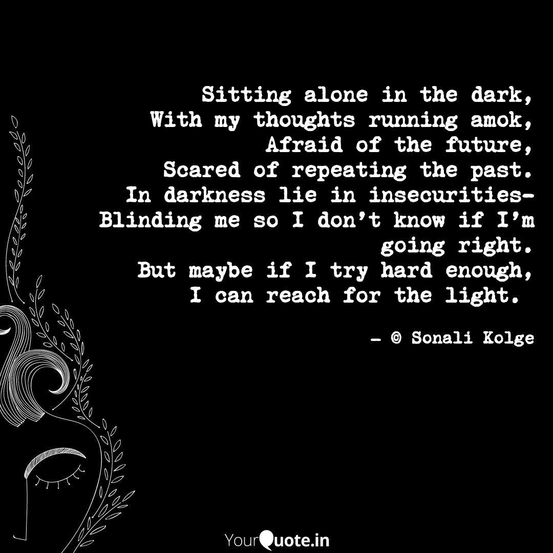 Sitting Alone In The Dark Quotes Writings By Sonali Kolge